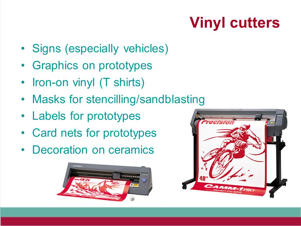 Vinyl cutters Signs (especially vehicles) Graphics on prototypes