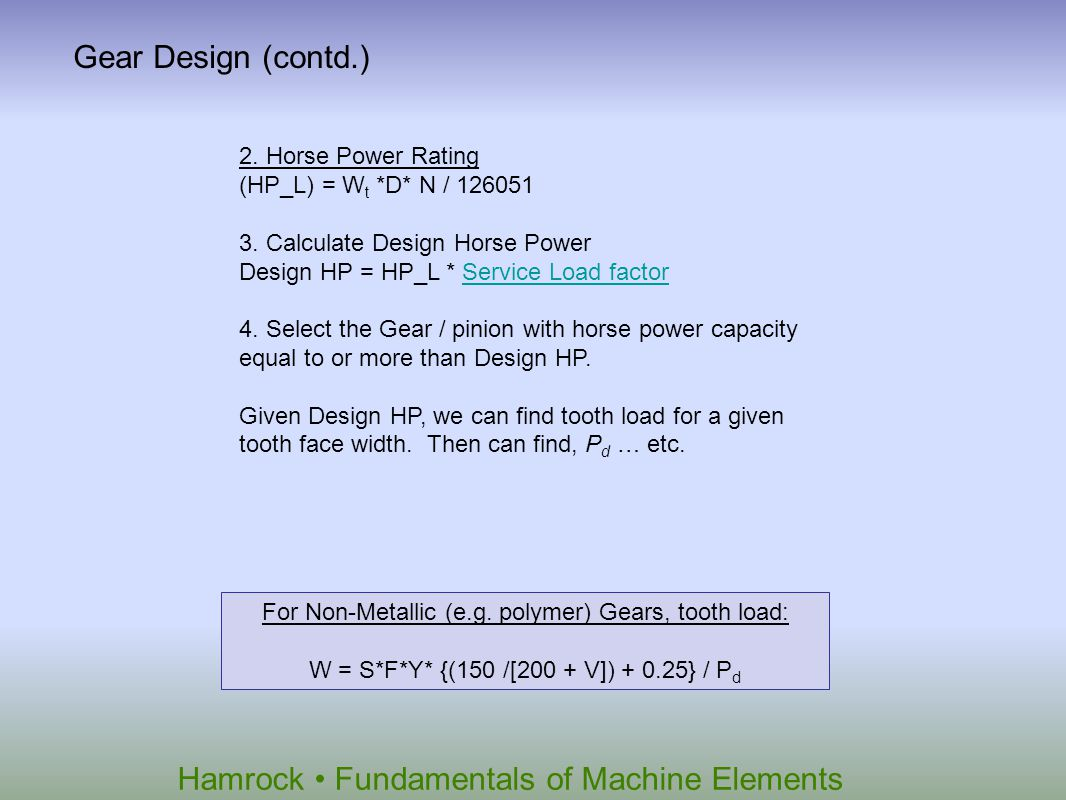 Gear Design (contd.) 2. Horse Power Rating (HP_L) = Wt *D* N / 126051