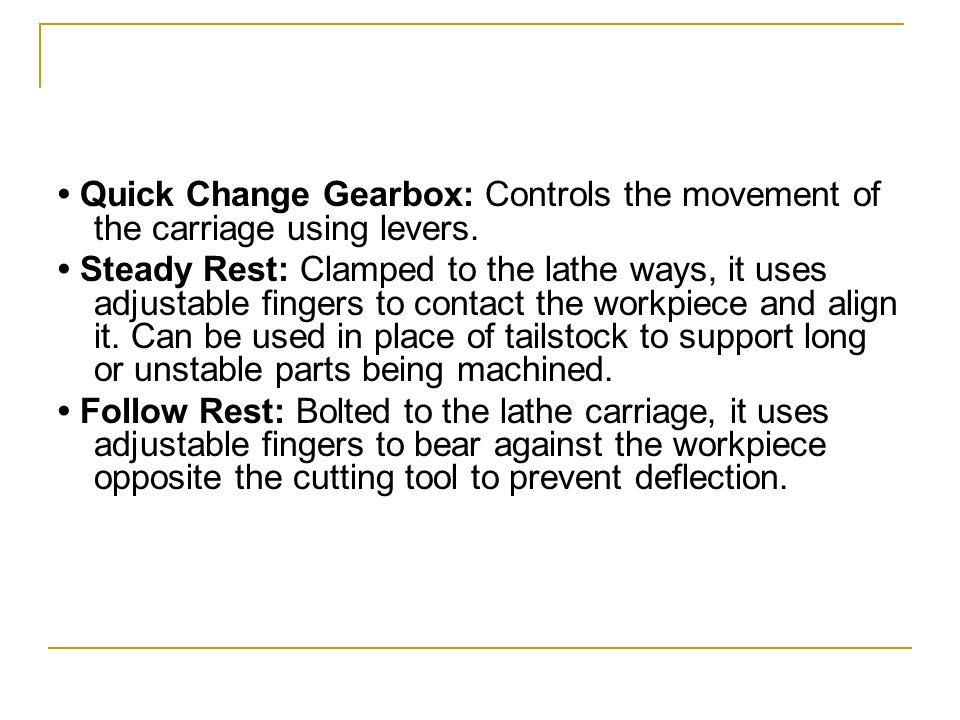 • Quick Change Gearbox: Controls the movement of the carriage using levers.
