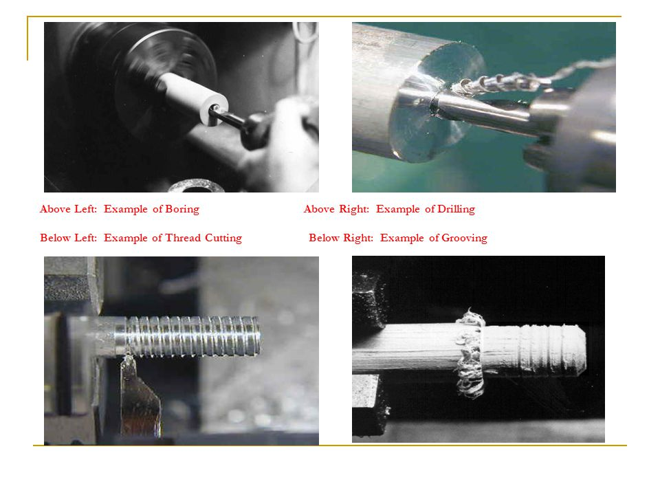 Above Left: Example of Boring Above Right: Example of Drilling Below Left: Example of Thread Cutting Below Right: Example of Grooving