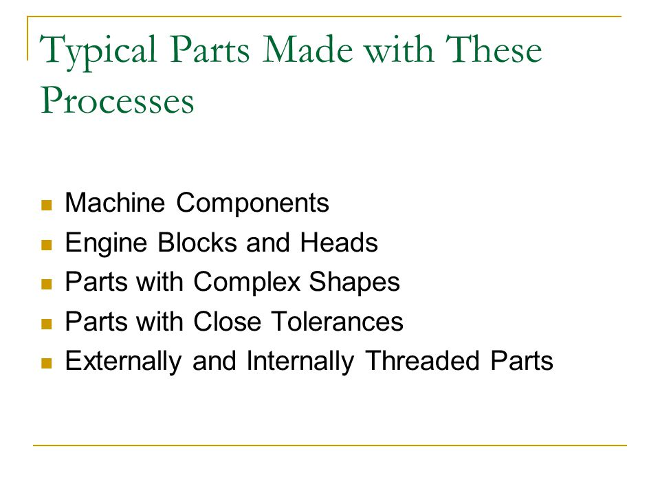 Typical Parts Made with These Processes