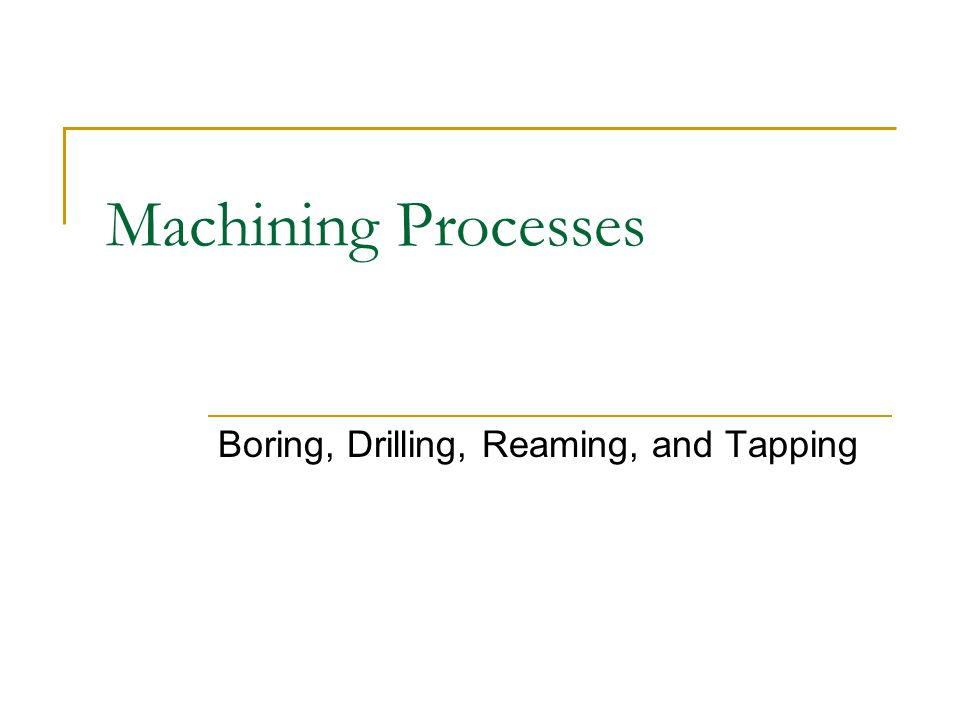 Boring, Drilling, Reaming, and Tapping