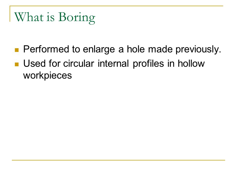 What is Boring Performed to enlarge a hole made previously.