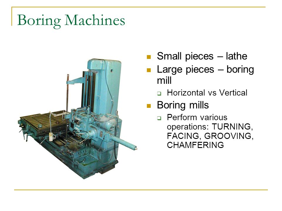 Boring Machines Small pieces – lathe Large pieces – boring mill