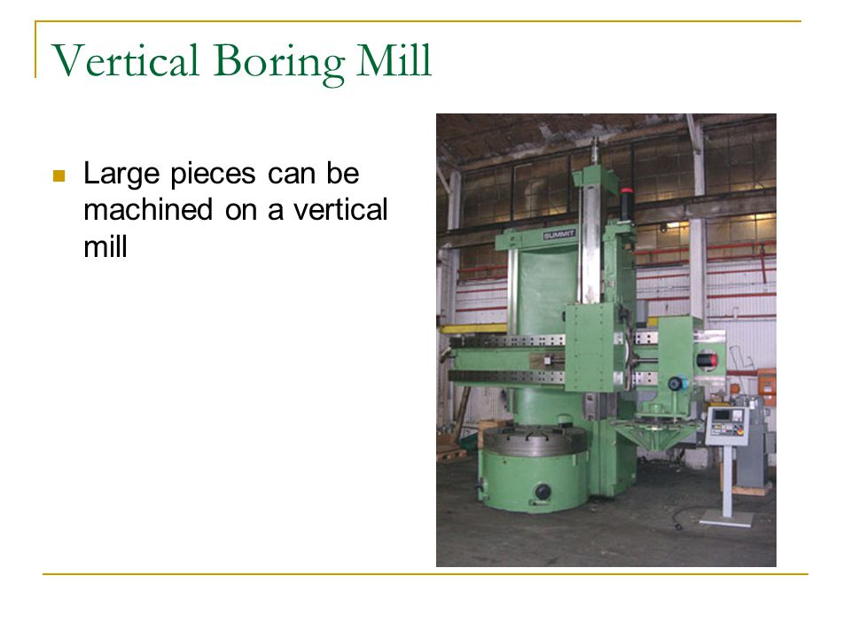 Vertical Boring Mill Large pieces can be machined on a vertical mill