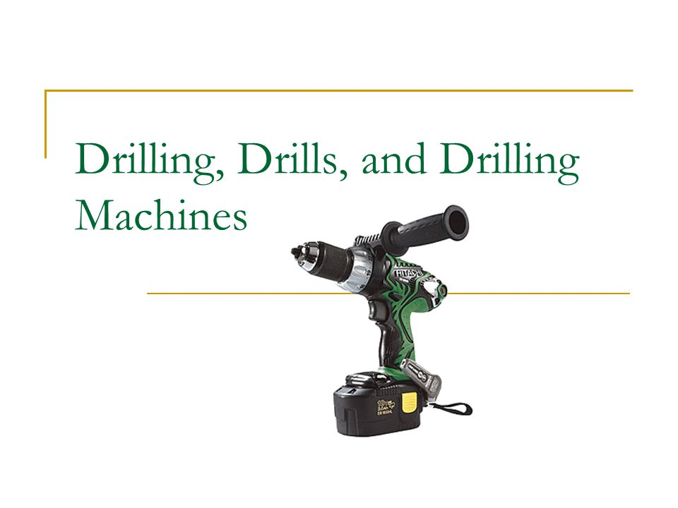Drilling, Drills, and Drilling Machines