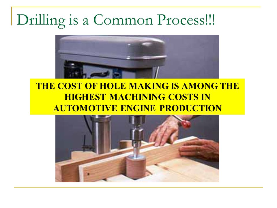 Drilling is a Common Process!!!