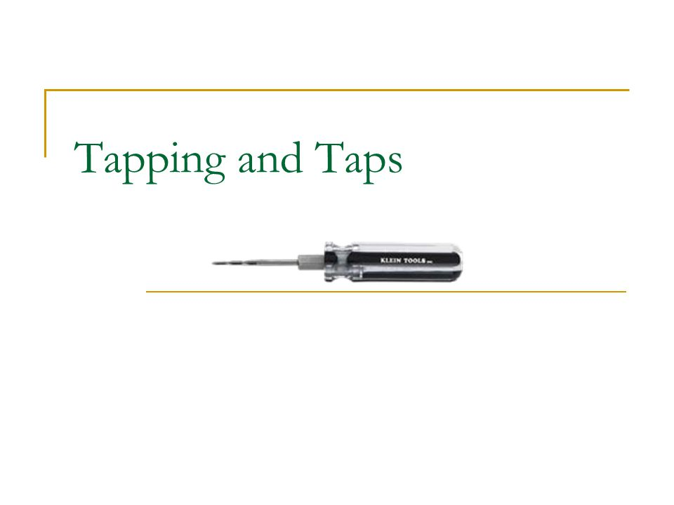Tapping and Taps