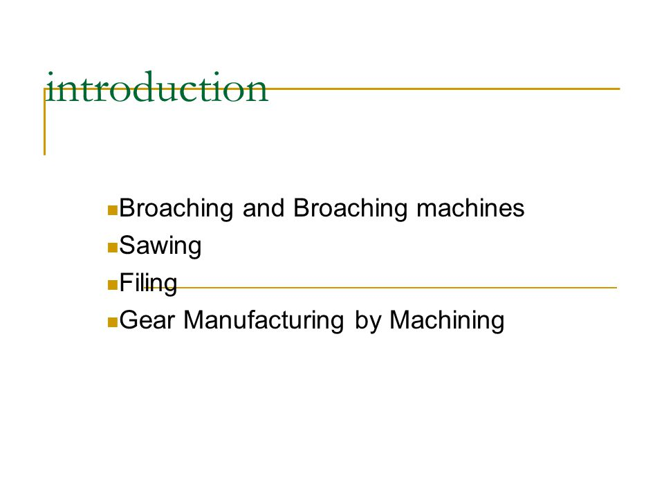 introduction Broaching and Broaching machines Sawing Filing