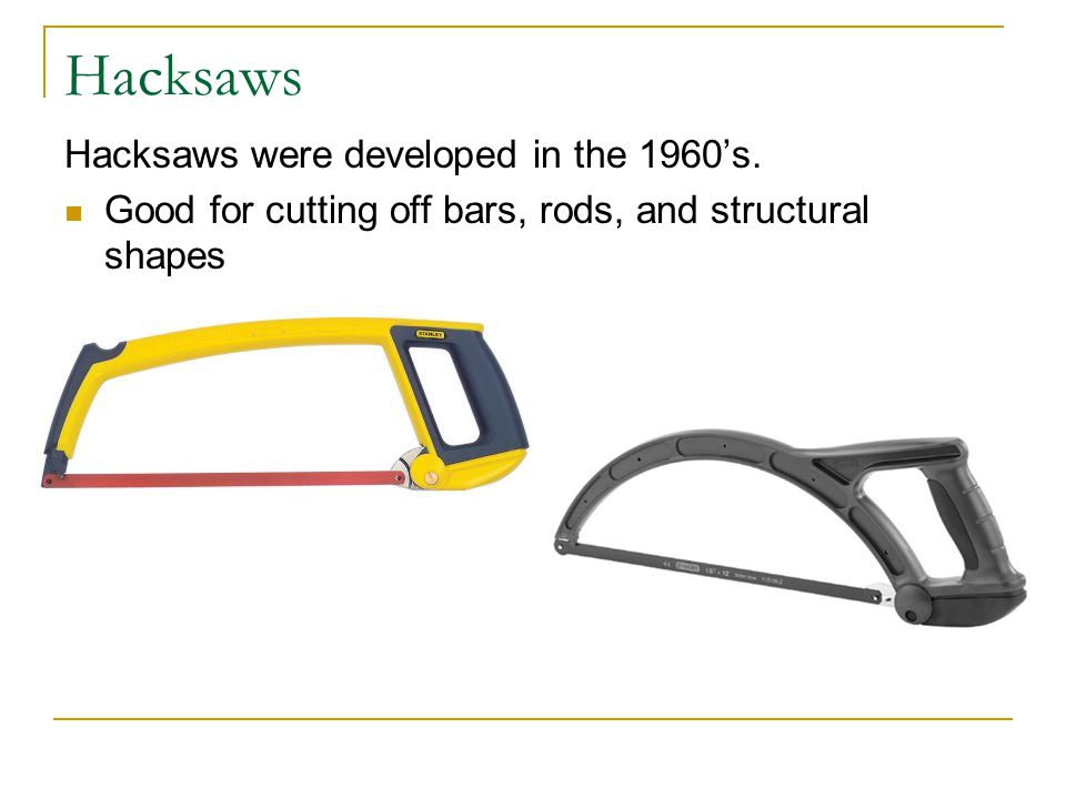 Hacksaws Hacksaws were developed in the 1960's.