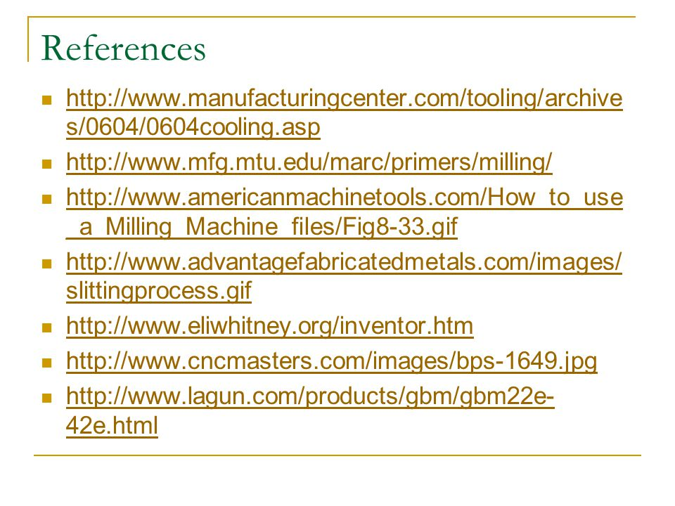 References http://www.manufacturingcenter.com/tooling/archives/0604/0604cooling.asp. http://www.mfg.mtu.edu/marc/primers/milling/