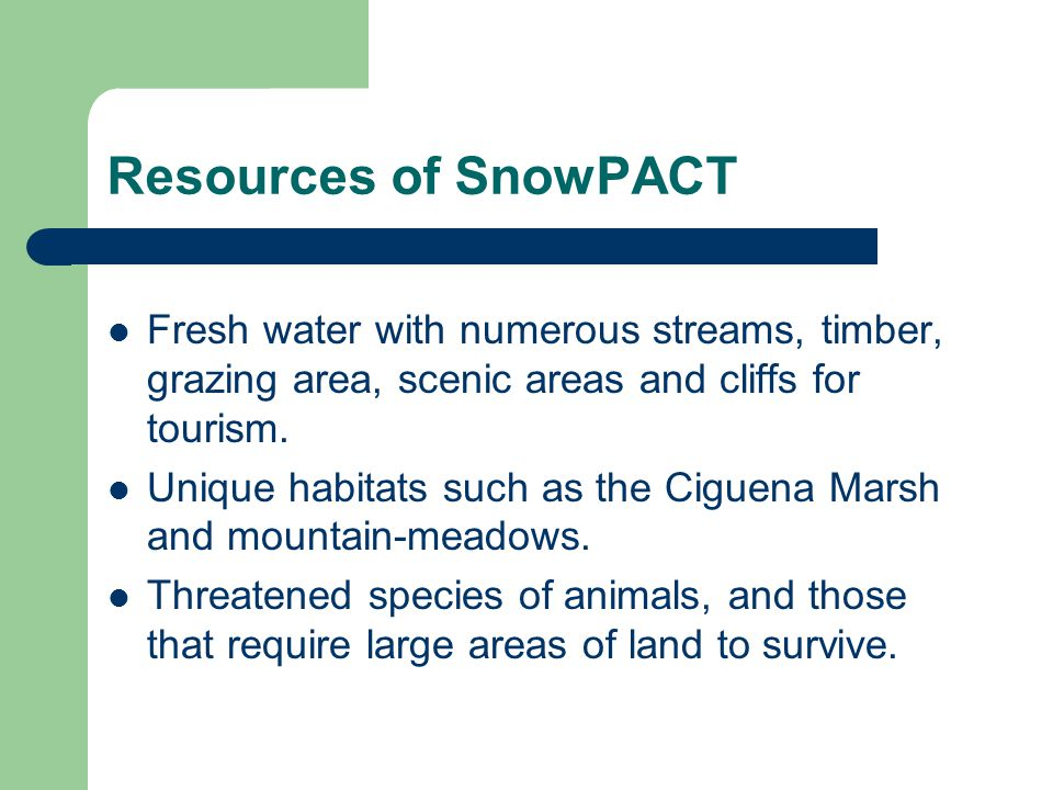 Resources of SnowPACT Fresh water with numerous streams, timber, grazing area, scenic areas and cliffs for tourism.
