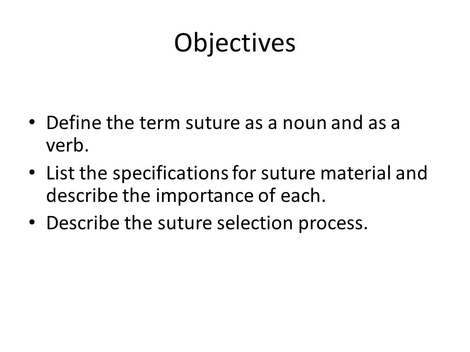 Objectives Define the term suture as a noun and as a verb.