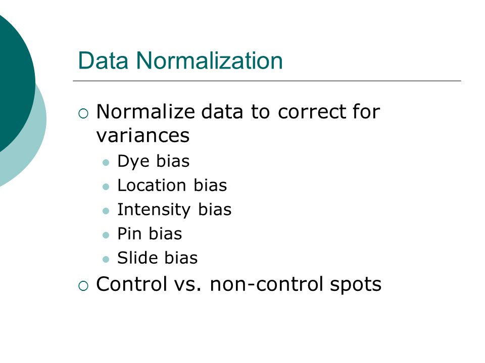 Data Normalization Normalize data to correct for variances