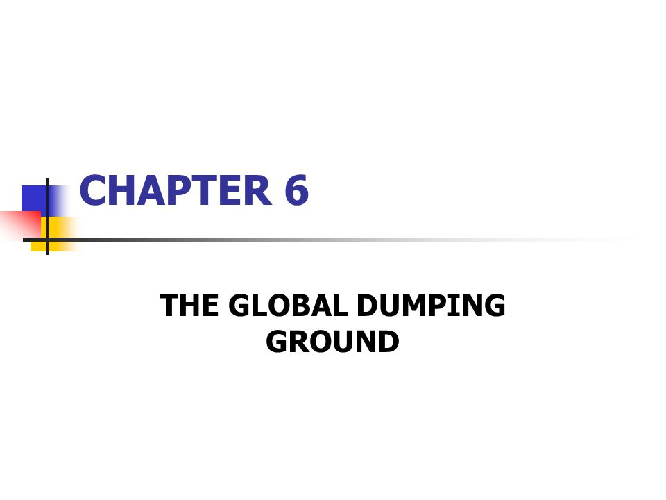 THE GLOBAL DUMPING GROUND