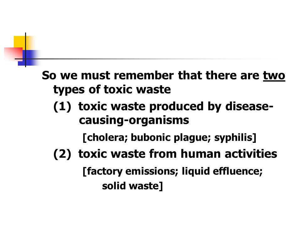 So we must remember that there are two types of toxic waste