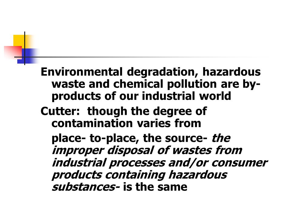 Environmental degradation, hazardous waste and chemical pollution are by-products of our industrial world