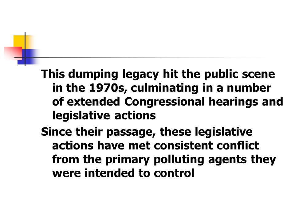 This dumping legacy hit the public scene in the 1970s, culminating in a number of extended Congressional hearings and legislative actions