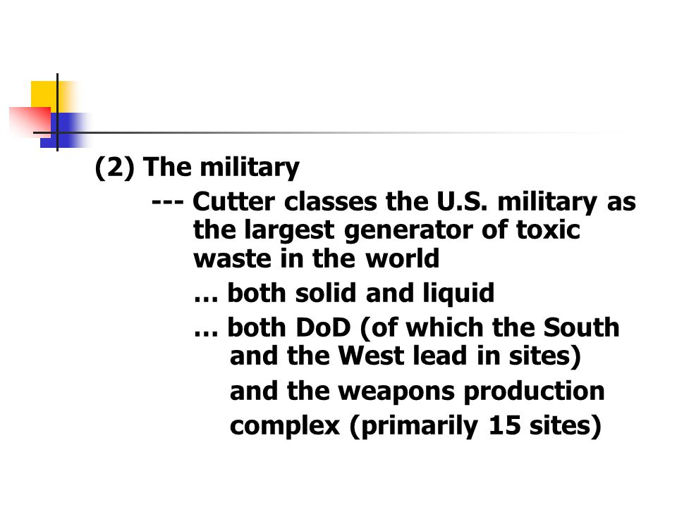 (2) The military --- Cutter classes the U.S. military as the largest generator of toxic waste in the world.