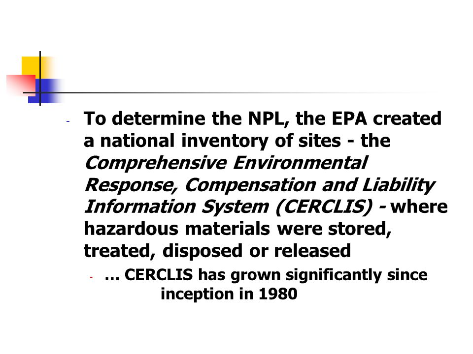 To determine the NPL, the EPA created a national inventory of sites - the Comprehensive Environmental Response, Compensation and Liability Information System (CERCLIS) - where hazardous materials were stored, treated, disposed or released