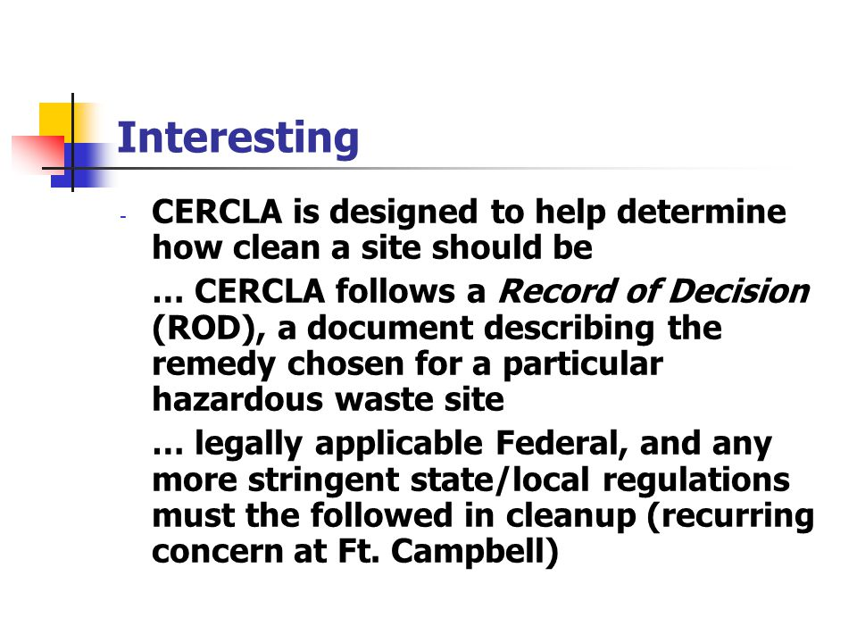 Interesting CERCLA is designed to help determine how clean a site should be.