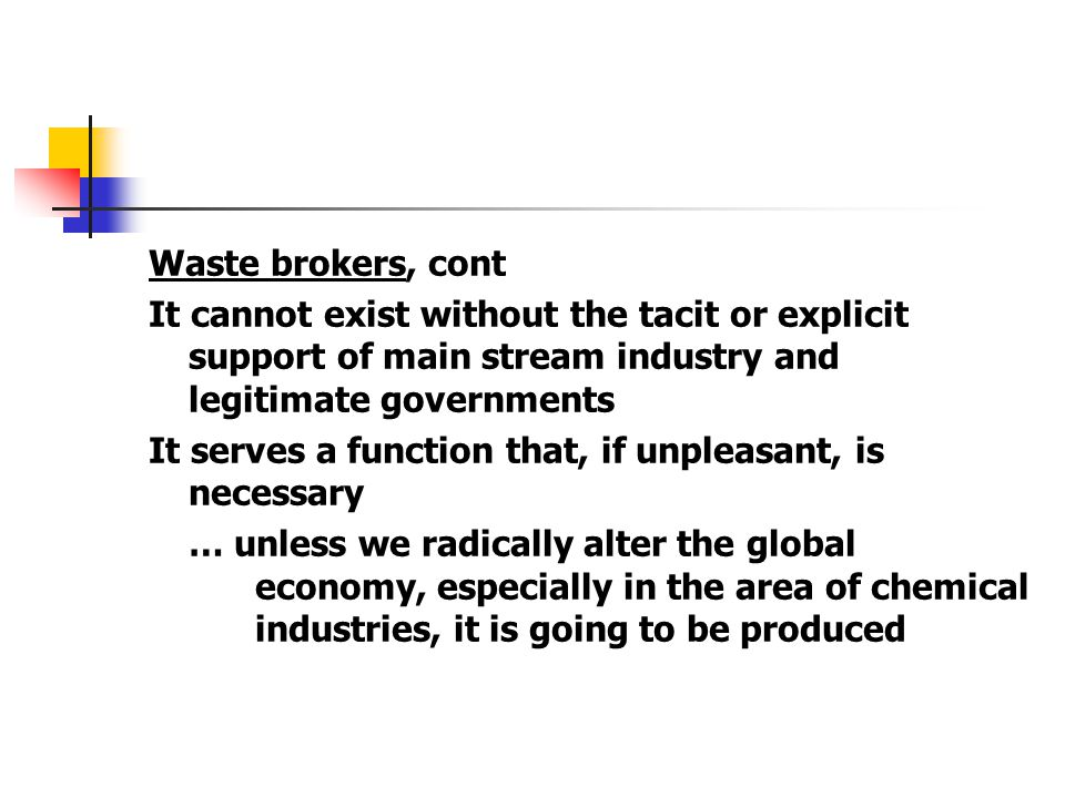 Waste brokers, cont It cannot exist without the tacit or explicit support of main stream industry and legitimate governments.