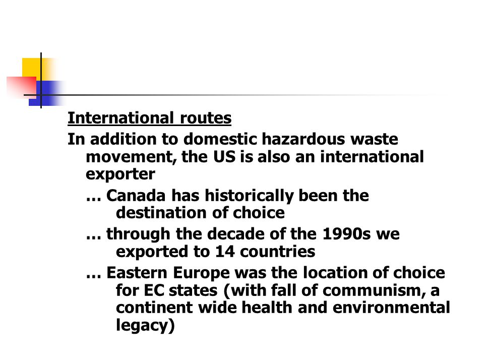 International routes In addition to domestic hazardous waste movement, the US is also an international exporter.