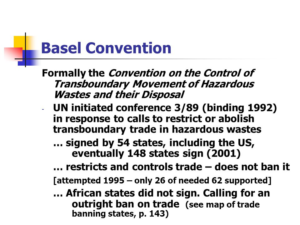 Basel Convention Formally the Convention on the Control of Transboundary Movement of Hazardous Wastes and their Disposal.
