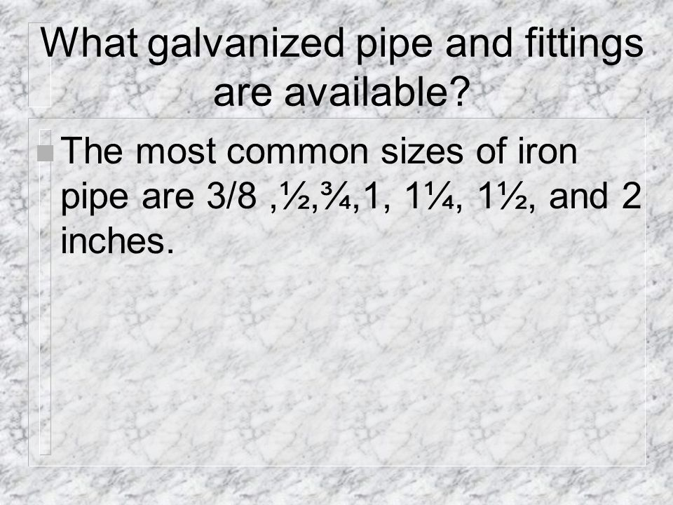 What galvanized pipe and fittings are available