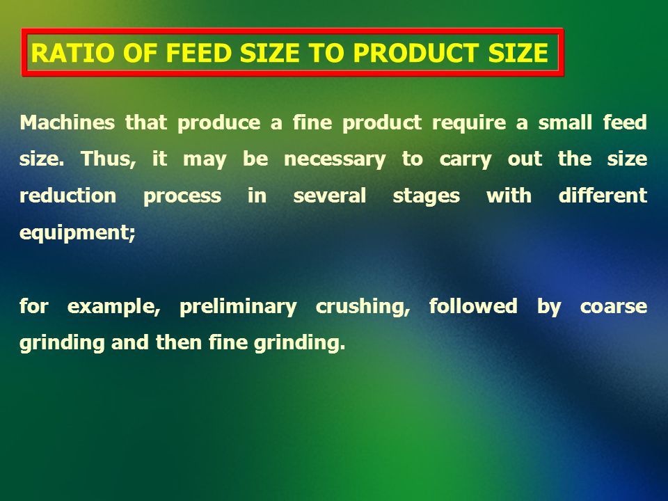 RATIO OF FEED SIZE TO PRODUCT SIZE