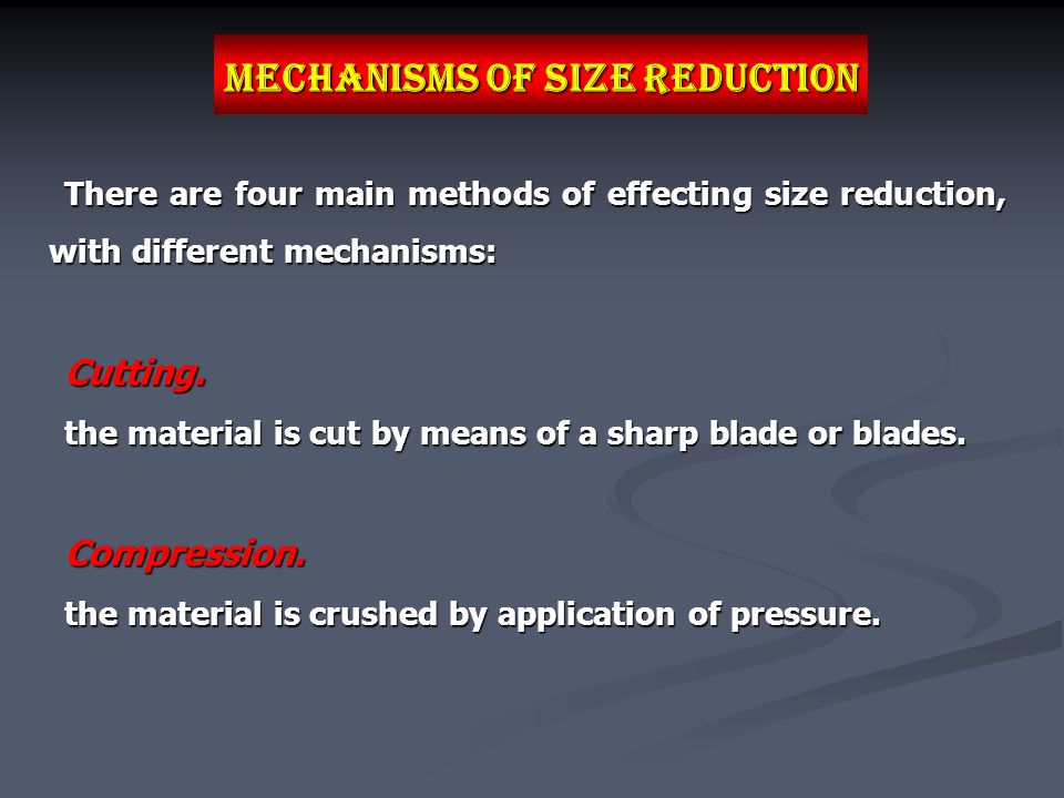 Mechanisms of Size Reduction