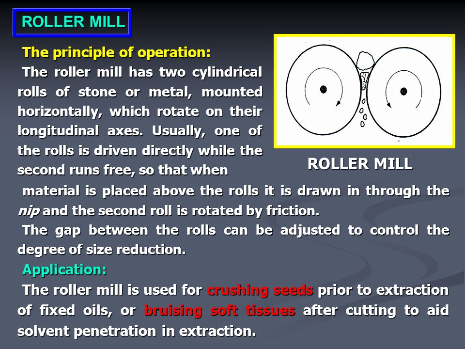 ROLLER MILL ROLLER MILL The principle of operation: Application: