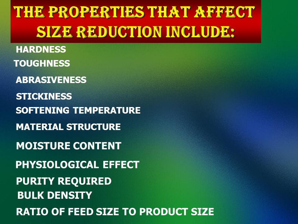 The properties that affect size reduction include: