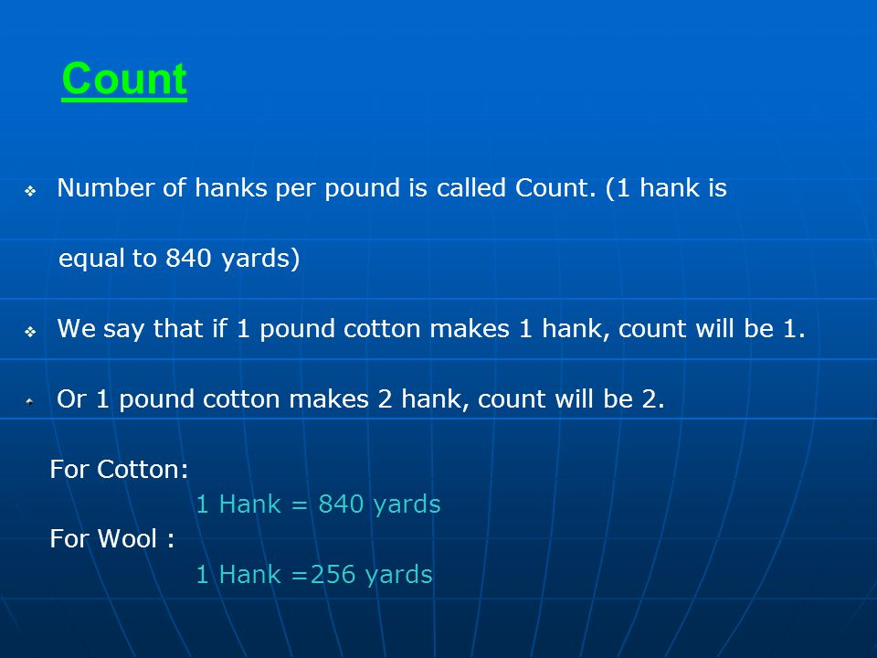 Count Number of hanks per pound is called Count. (1 hank is