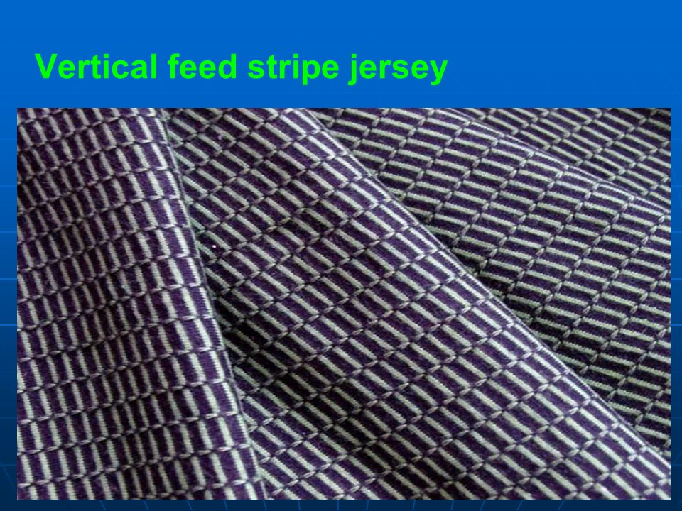 Vertical feed stripe jersey
