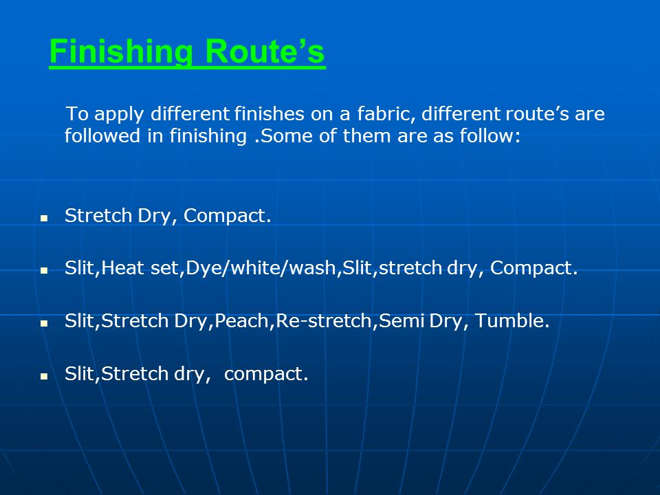 Finishing Route's To apply different finishes on a fabric, different route's are followed in finishing .Some of them are as follow: