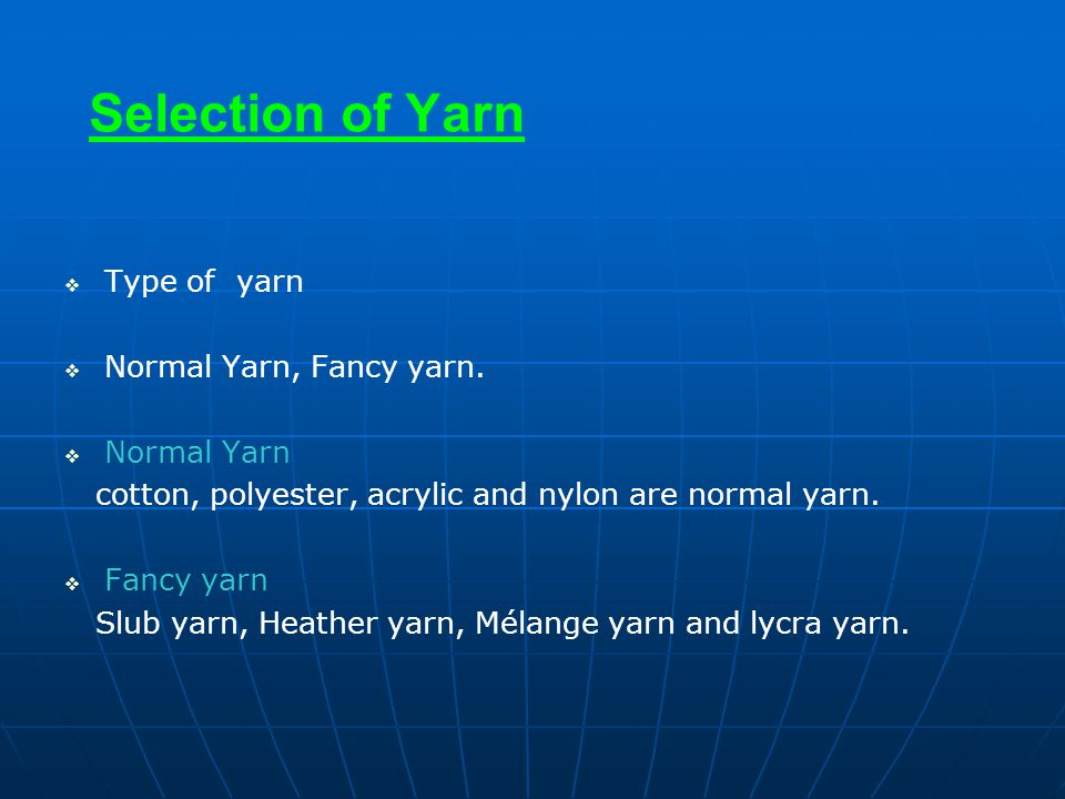 Selection of Yarn Type of yarn Normal Yarn, Fancy yarn. Normal Yarn