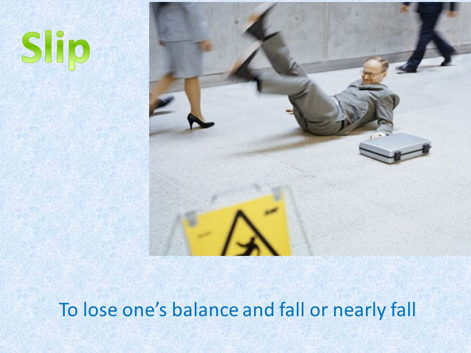 To lose one's balance and fall or nearly fall