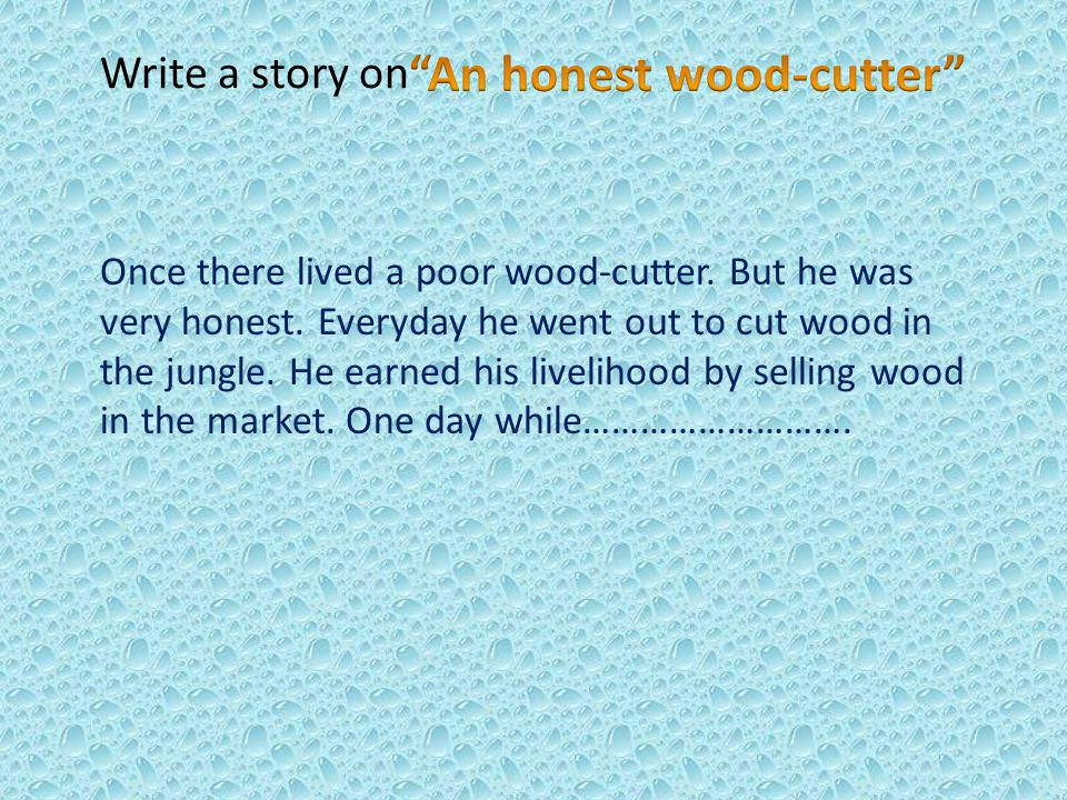 An honest wood-cutter
