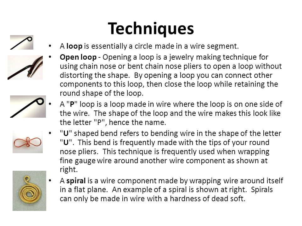 Techniques A loop is essentially a circle made in a wire segment.