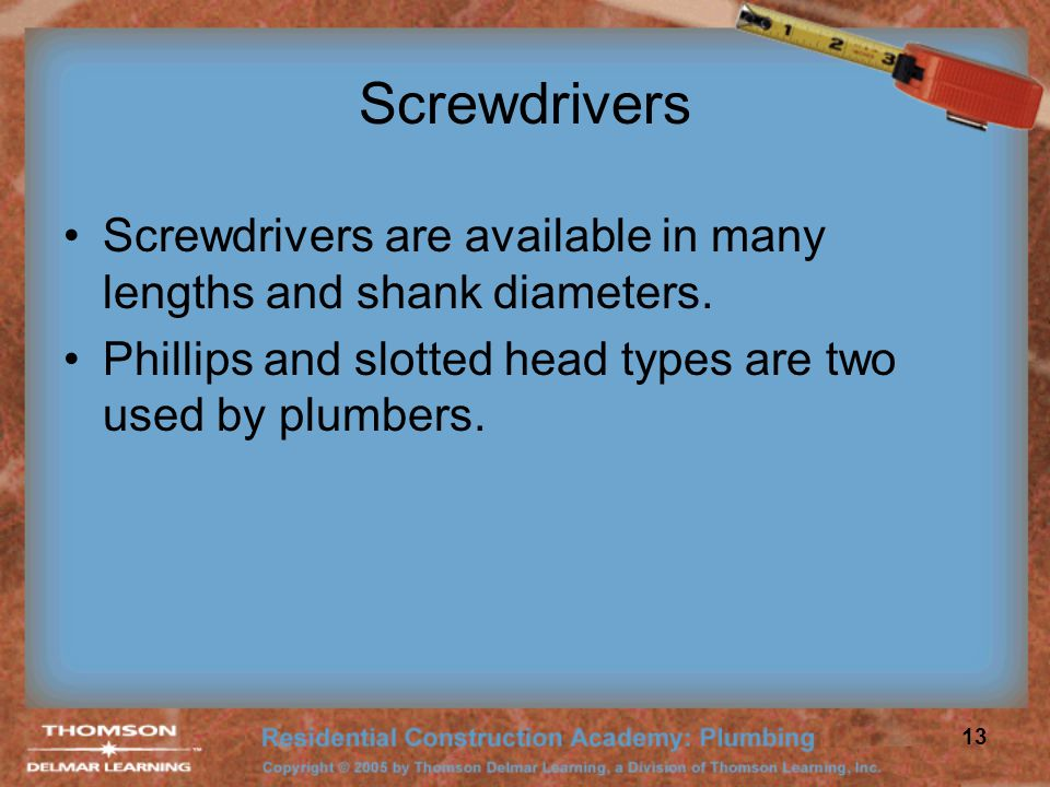 Screwdrivers Screwdrivers are available in many lengths and shank diameters.