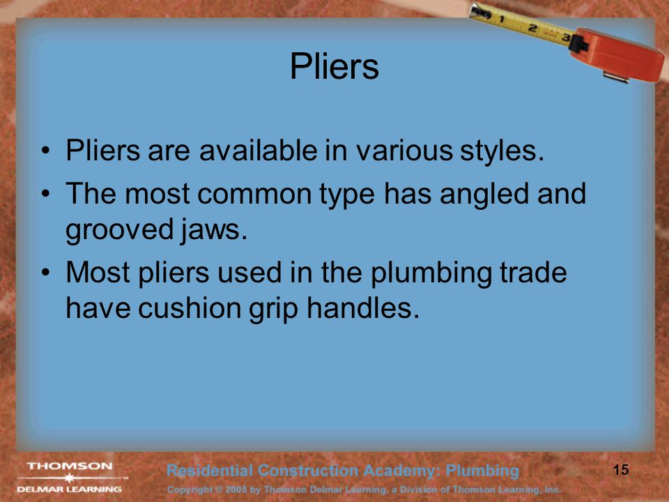 Pliers Pliers are available in various styles.