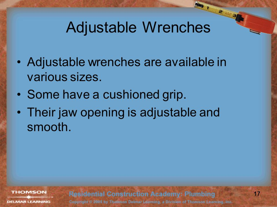 Adjustable Wrenches Adjustable wrenches are available in various sizes. Some have a cushioned grip.