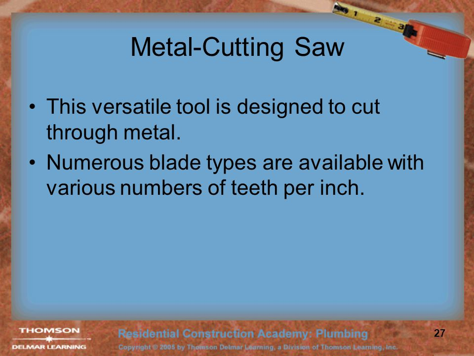 Metal-Cutting Saw This versatile tool is designed to cut through metal.