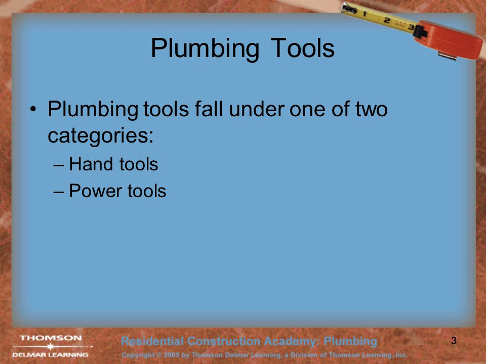 Plumbing Tools Plumbing tools fall under one of two categories: