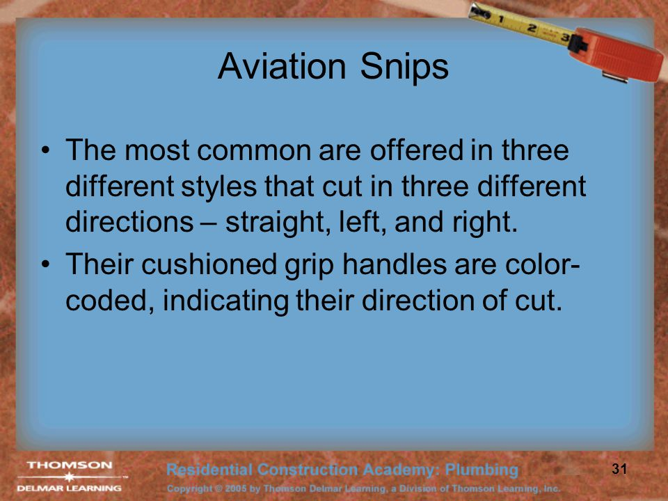 Aviation Snips The most common are offered in three different styles that cut in three different directions – straight, left, and right.