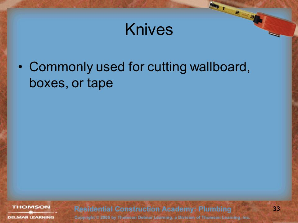 Knives Commonly used for cutting wallboard, boxes, or tape