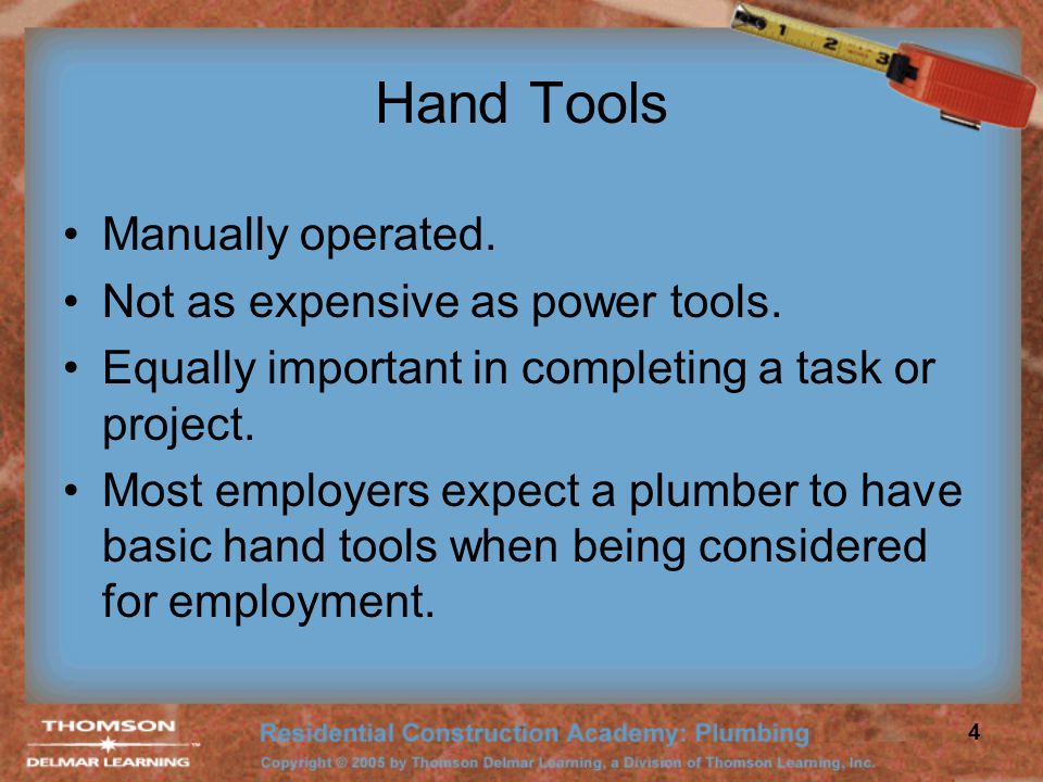 Hand Tools Manually operated. Not as expensive as power tools.