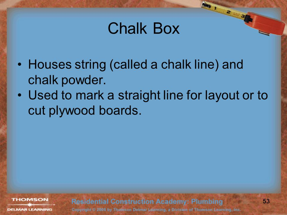 Chalk Box Houses string (called a chalk line) and chalk powder.