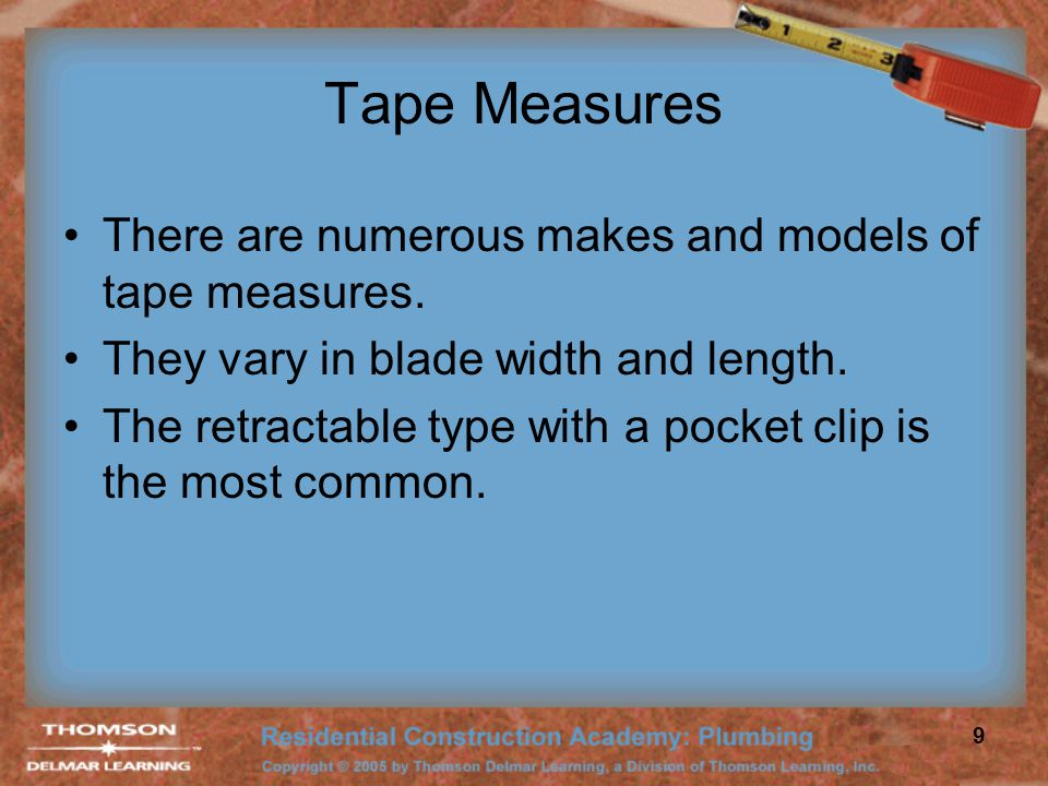 Tape Measures There are numerous makes and models of tape measures.